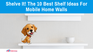 Shelve It! The 10 Best Shelf Ideas For Mobile Home Walls