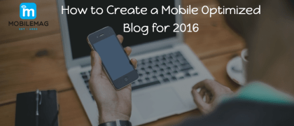 How to Create a Mobile Optimized Blog 2016