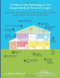 13 Ways to Use Technology to Live Independently at Home for Longer!: Provides a Plan for Aging Adults Who Want to Use Technology to Live More Safely, … for as Long as Possible.: 2 (HomeMentors)