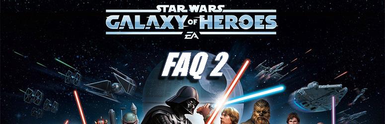 FAQ 2 for Star Wars: Galaxy of Heroes