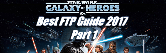 Best FTP Guide 2017 – Star Wars: Galaxy of Heroes – Part 1 |