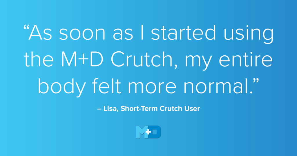 As soon as I started using the M+D crutch, my entire body felt more normal