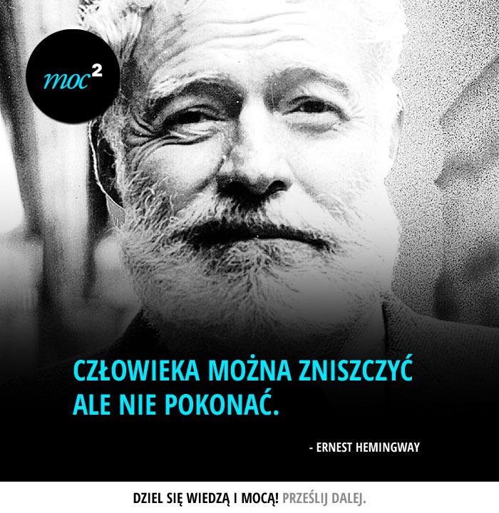 """""""Człowieka można zniszczyć ale nie pokonać."""" - Ernest Hemingway"""