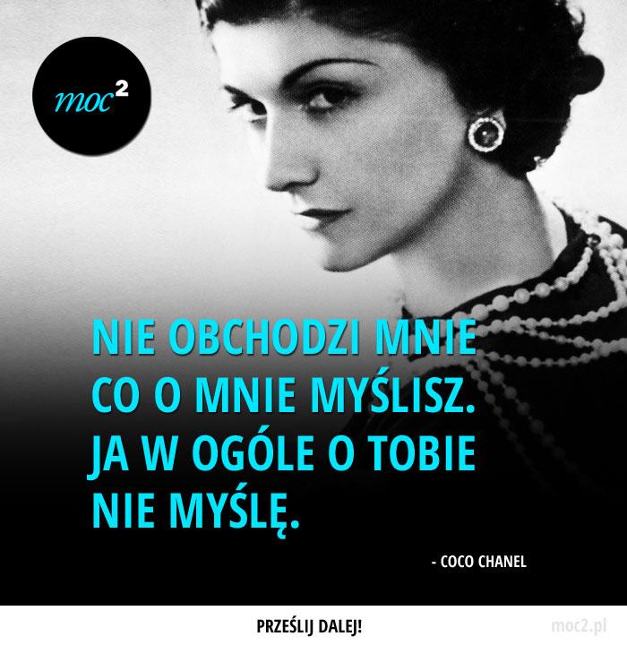 """""""Nie obchodzi mnie co o mnie myślisz. Ja w ogóle o tobie nie myślę."""" - Coco Chanel"""
