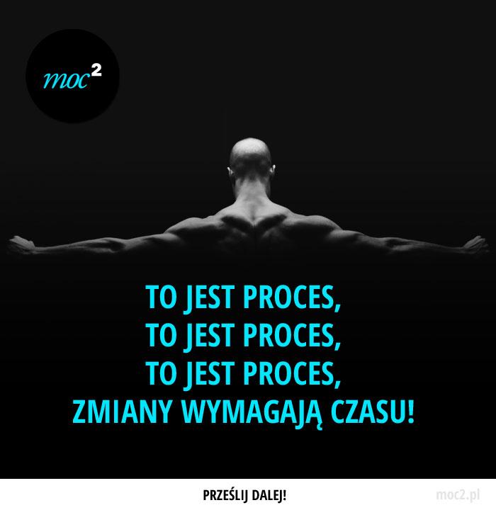 To jest proces, to jest proces, to jest proces, zmiany wymagają czasu!