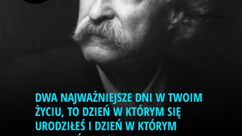 Motywacja - Dwa najważniejsze dni w Twoim życiu, to dzień w którym się urodziłeś i dzień w którym odkryłeś po co. - Mark Twain