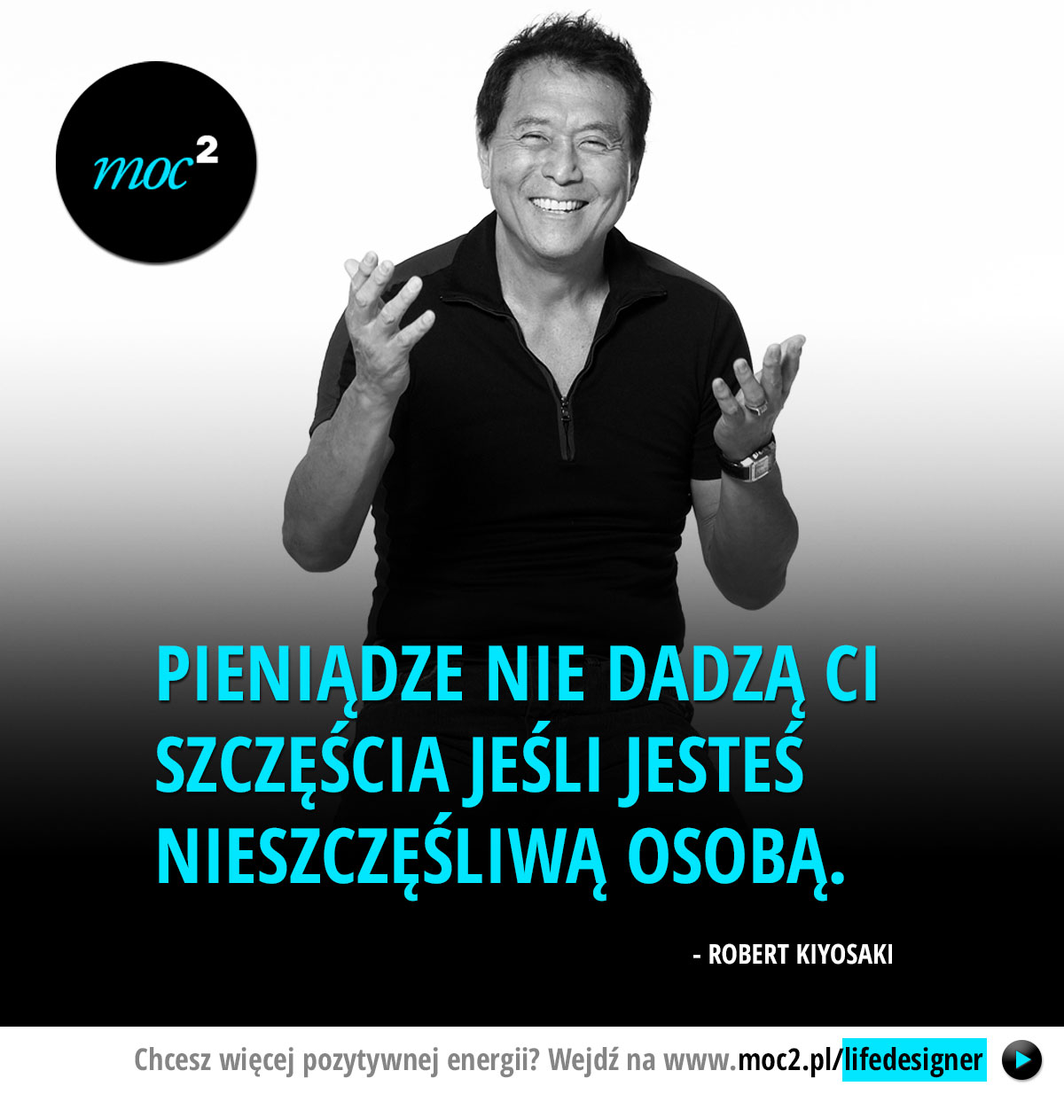 Pieniądze nie dadzą Ci szczęścia jeśli jesteś nieszczęśliwą osobą. - Robert Kiyosaki