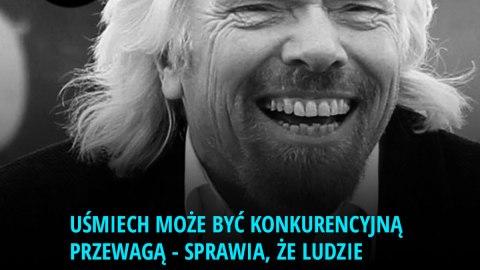 Uśmiech może być konkurencyjną przewagą - sprawia, że ludzie czują się przy Tobie lepiej. - Richard Branson
