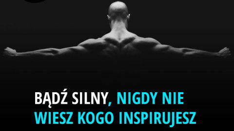 Bądź silny, nigdy nie wiesz kogo inspirujesz.