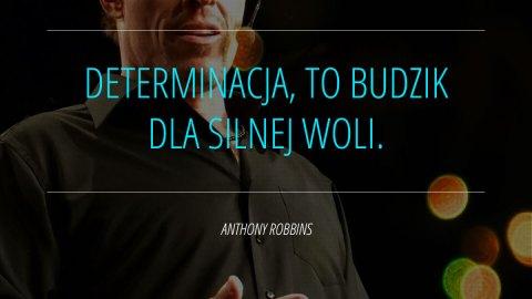 Determinacja, to budzik dla silnej woli. - Anthony Robbins