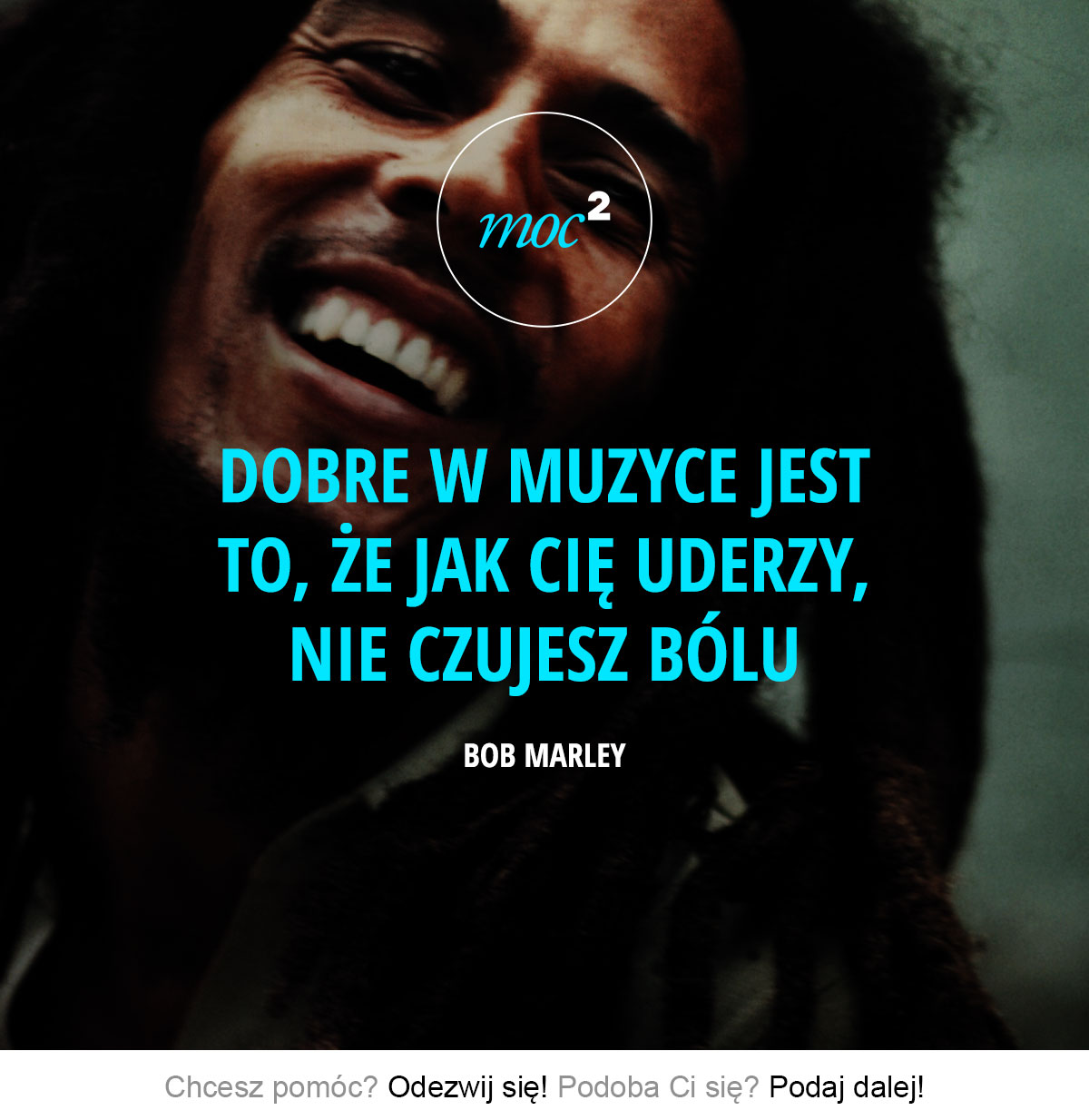 Dobre w muzyce jest to, że jak cię uderzy, nie czujesz bólu. - Bob Marley