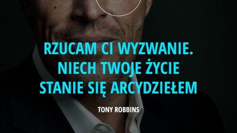 rzucam ci wyzwanie. niech twoje życie stanie się arcydziełem. - Tony Robbins