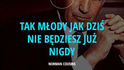 Tak młody jak dziś nie będziesz już nigdy. - Norman Cousins
