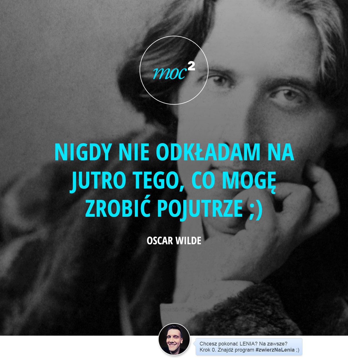 141126-cytaty-motywacja-inspiracja-prokrastynacja-zwierzNaLenia-Oscar-Wilde