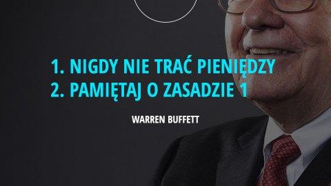 1. Nigdy nie trać pieniędzy. 2. Pamiętaj o zasadzie 1. - Warren Buffett