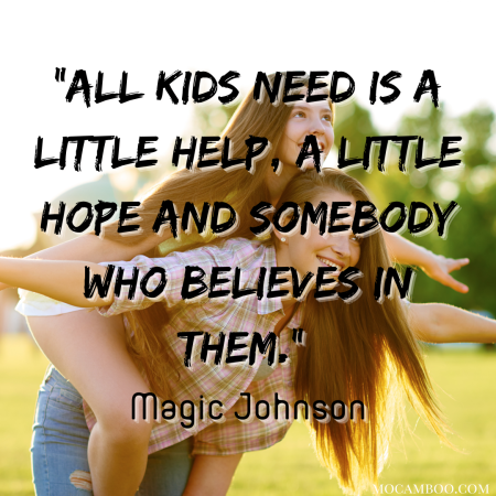 """""""All kids need is a little help, a little hope and somebody who believes in them."""" – Magic Johnson"""