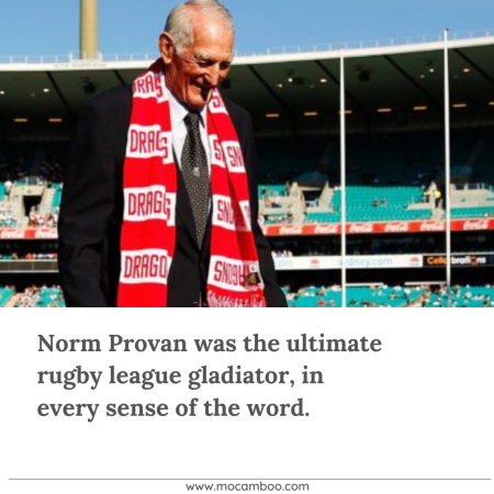 Norm Provan was the ultimate rugby league gladiator, in every sense of the word.