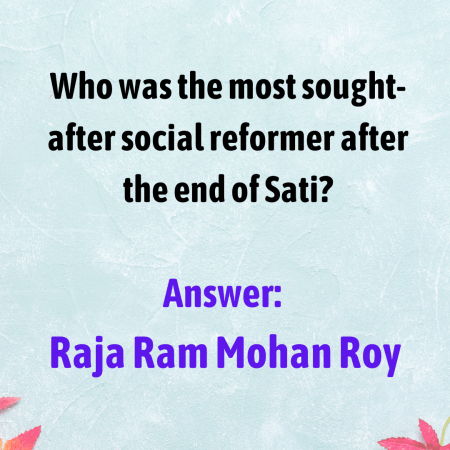 Who was the most sought-after social reformer after the end of Sati?