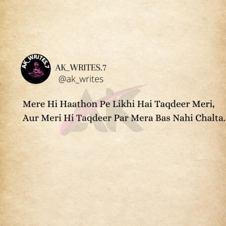 Mere Hi Haathon Pe Likhi Hai Taqdeer Meri, Aur Meri Hi Taqdeer Par Mera Bas Nahi Chalta.