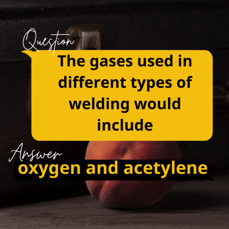 The gases used in different types of welding would include