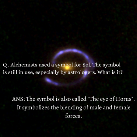 Q . Alchemists used a symbol for Sol. The symbol is still in use, especially by astrologers. Wha ...