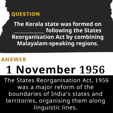 The Kerala state was formed on ____________ following the States Reorganisation Act by combining ...