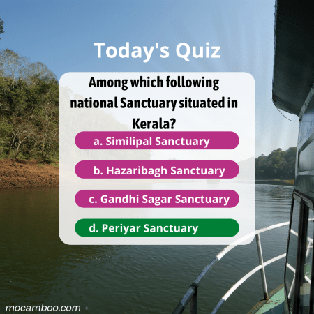 Q. Among which following national Sanctuary situated in Kerala? Ans. Periyar Sanctuary