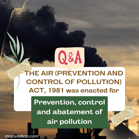 Q. THE AIR (PREVENTION AND CONTROL OF POLLUTION) ACT, 1981 was enacted for Ans. Prevention, cont ...