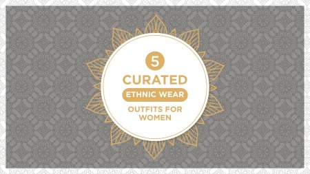 5 Ethnic Wear Outfit Ideas For Women