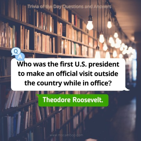 Who was the first U.S. president to make an official visit outside the country while in office?