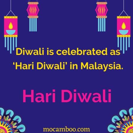 Diwali is celebrated as 'Hari Diwali' in Malaysia.