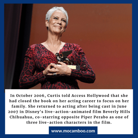 In October 2006, Curtis told Access Hollywood that she had closed the book on her acting career  ...