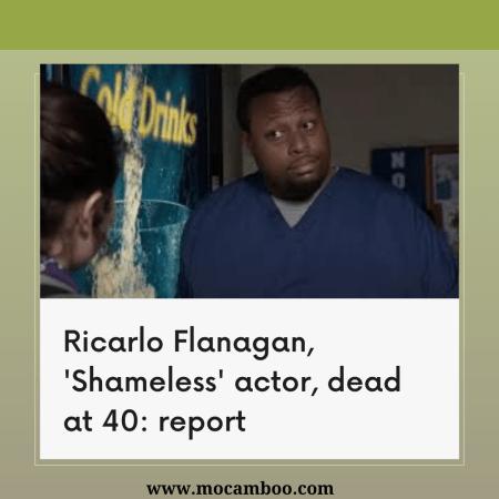Ricarlo Flanagan, 'Shameless' actor, dead at 40: report