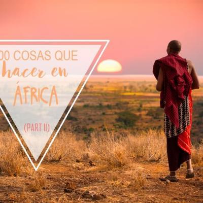 1OO COSAS QUE VER Y HACER EN ÁFRICA (parte II)