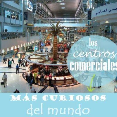LOS CENTROS COMERCIALES MAS CURIOSOS DEL MUNDO