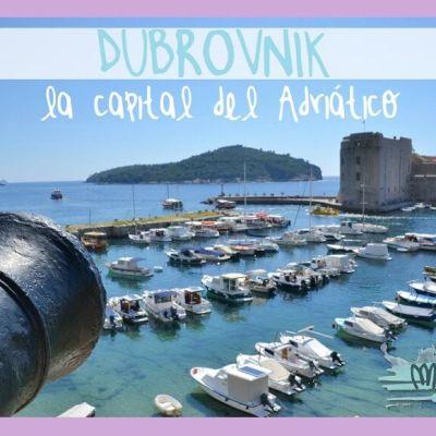 DUBROVNIK, LA CAPITAL DEL ADRIÁTICO