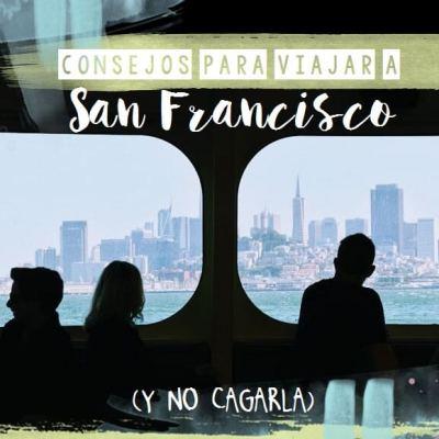CONSEJOS PARA VIAJAR A SAN FRANCISCO (Y NO CAGARLA)