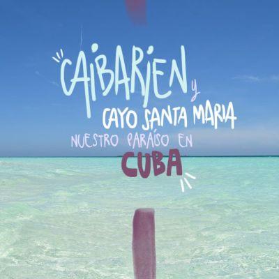 CAIBARIÉN Y CAYO SANTA MARIA: NUESTRO PARAÍSO EN CUBA