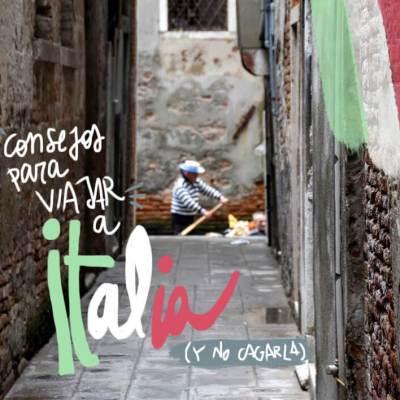 CONSEJOS PARA VIAJAR A ITALIA (Y NO CAGARLA)