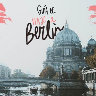 GUÍA DE VIAJE A BERLÍN: TODA LA INFORMACIÓN QUE NECESITAS