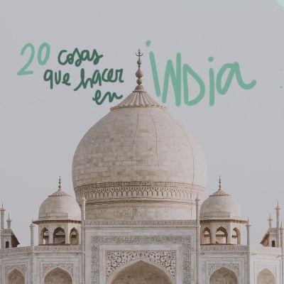 LAS 20 MEJORES COSAS QUE VER Y HACER EN INDIA