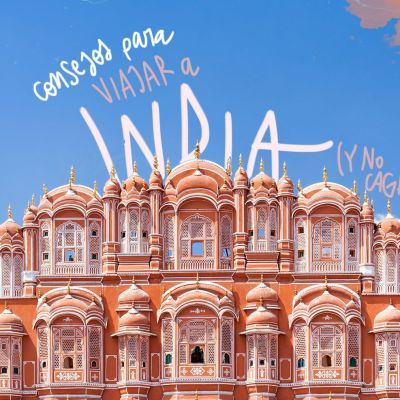 CONSEJOS PARA VIAJAR A INDIA (Y NO CAGARLA)