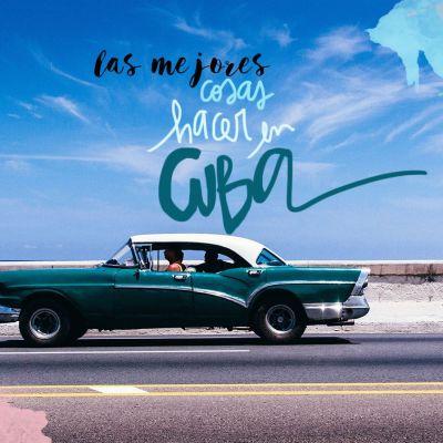 LAS 20 MEJORES COSAS QUE VER Y HACER EN CUBA