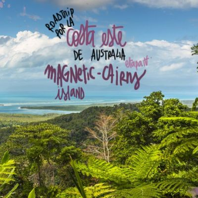 ROADTRIP POR LA COSTA ESTE DE AUSTRALIA. ETAPA 4: DE MAGNETIC ISLAND A CAIRNS