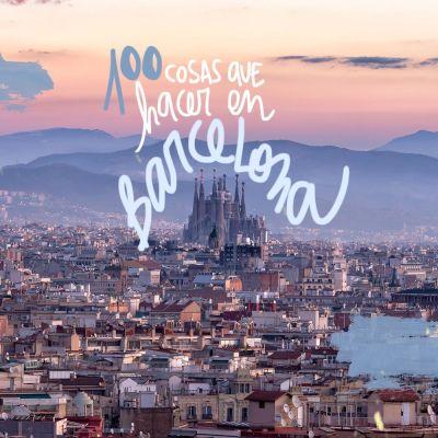 100 COSAS QUE VER Y HACER EN BARCELONA