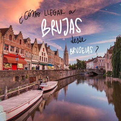CÓMO LLEGAR A BRUJAS DESDE BRUSELAS
