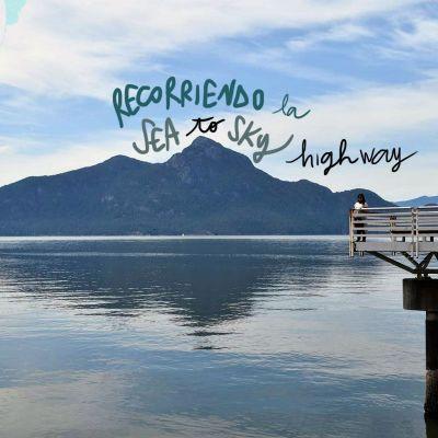 RECORRIENDO LA SEA TO SKY HIGHWAY. ROADTRIP DE VANCOUVER A WHISTLER