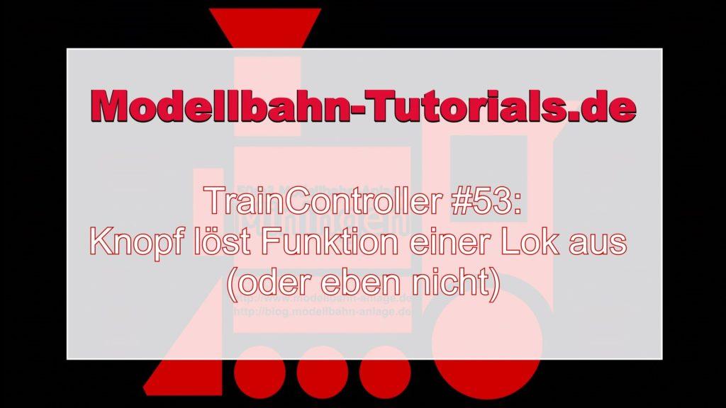 Modellbahn TrainController Tutorial #53: Knopf löst Funktion einer Lok aus (oder eben nicht)