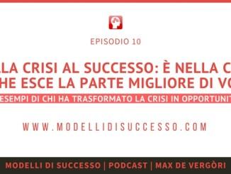 Dalla crisi al successo: 4 esempi di chi ha trasformato la crisi in opportunità - Modelli di Successo Podcast