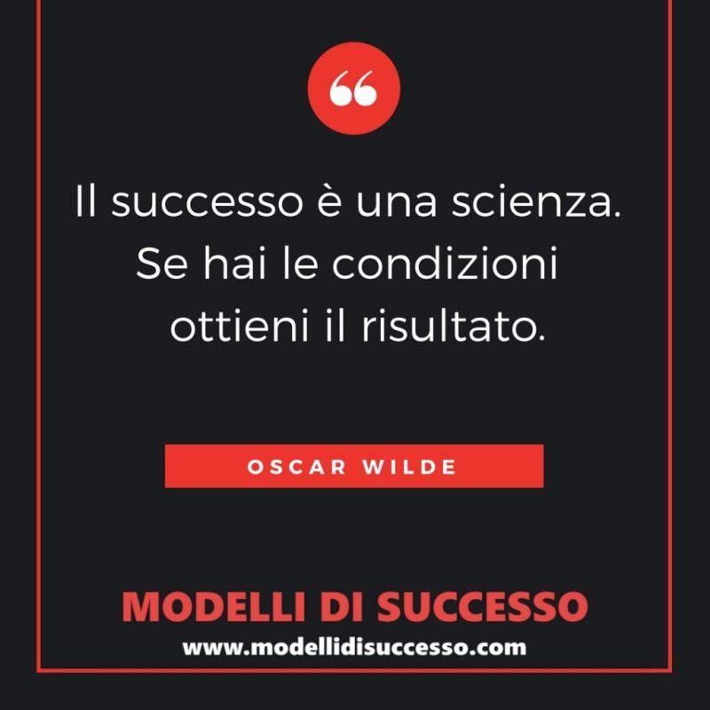 Oscar Wilde - Il successo è una scienza. Se hai le condizioni ottieni il risultato